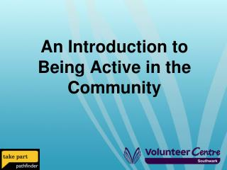 An Introduction to  Being Active in the Community