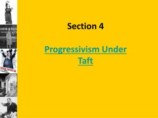 Section 4 Progressivism Under Taft