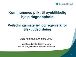 Oslo kommune, 9.mars 2012 avdelingsdirekt�r Kristin Mehre avd. omsorgstjenester Helsedirektoratet