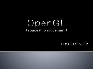 OpenGL (spaceship movement) 						PROJECT 2012
