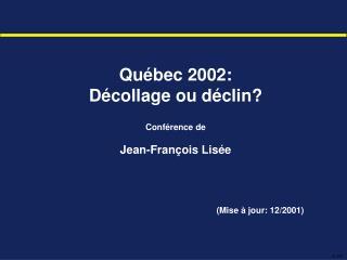 Québec 2002: Décollage ou déclin? Conférence de Jean-François Lisée (Mise à jour: 12/2001)