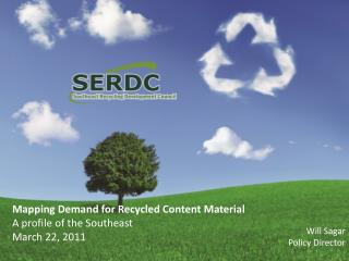 Mapping Demand for Recycled Content Material A profile of the Southeast March 22, 2011