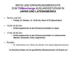 INFOS UND ERFAHRUNGSBERICHTE  ZUM  TUMexchange  AUSLANDSSTUDIUM IN JAPAN UND LATEINAMERIKA