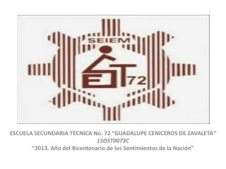 "ESCUELA SECUNDARIA TÉCNICA No. 72 ""GUADALUPE CENICEROS DE ZAVALETA "" 15DST0073C"