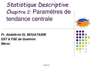 Statistique Descriptive C hapitre 2:  Paramètres de tendance centrale