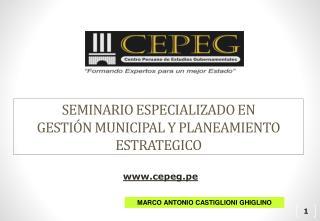 SEMINARIO ESPECIALIZADO EN  GESTIóN MUNICIPAL  Y  PLANEAMIENTO ESTRATEGICO