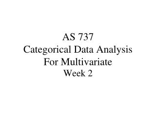 AS 737 Categorical Data Analysis For Multivariate