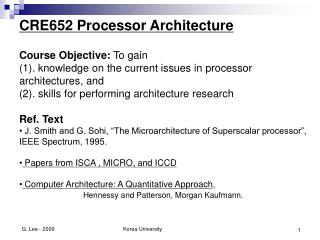 CRE652 Processor Architecture Course Objective:  To gain