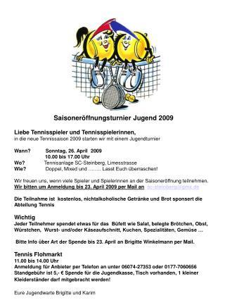 Saisoneröffnungsturnier Jugend 2009 Liebe Tennisspieler und Tennisspielerinnen,