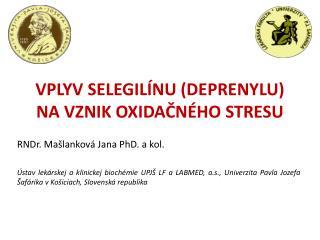 VPLYV SELEGILÍNU (DEPRENYLU) NA VZNIK OXIDAČNÉHO STRESU