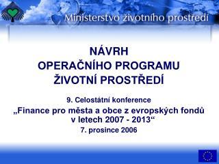 NÁVRH OPERAČNÍHO PROGRAMU  ŽIVOTNÍ PROSTŘEDÍ 9. Celostátní konference