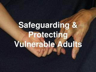 Safeguarding & Protecting Vulnerable Adults