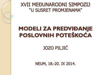 MODELI ZA PREDVIĐANJE POSLOVNIH POTEŠKOĆA JOZO PILJIĆ NEUM, 18.-20. IX 2014.