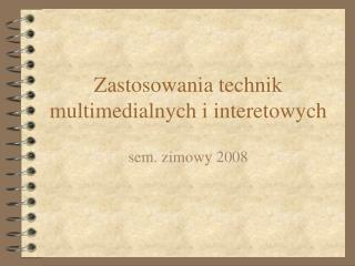 Zastosowania technik multimedialnych i interetowych