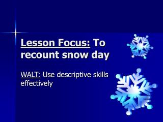 Lesson Focus:  To recount snow day