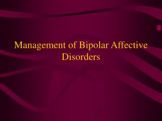 Management of Bipolar Affective Disorders