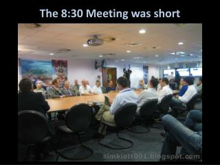 The 8:30 Meeting was short