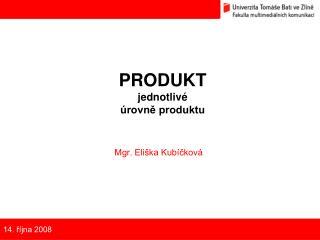 PRODUKT jednotlivé  úrovně produktu