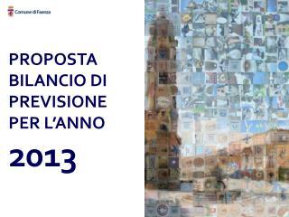 PROPOSTA BILANCIO DI PREVISIONE PER L'ANNO  2013