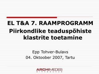 EL T&A 7. RAAMPROGRAMM   Piirkondlike teaduspõhiste klastrite toetamine Epp Tohver-Bulavs