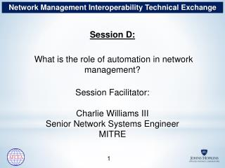 Session  D :  What  is the role of automation in network management ? Session Facilitator :