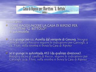 """Dove Siamo COME RAGGIUNGERE LA CASA DI RIPOSO PER MARITTIMI """"G. BETTOLO"""" In automobile:"""