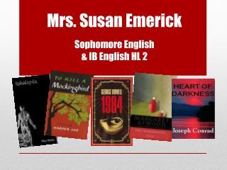 Mrs. Susan Emerick Sophomore English & IB English HL 2