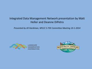 Integrated Data Management Network  presentation  by Matt Heller and Deanne  DiPetro