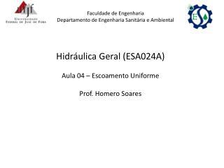 Hidr�ulica Geral (ESA024A) Aula 04 � Escoamento Uniforme Prof. Homero Soares
