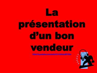La présentation d'un bon vendeur fr.youtube/watch?v=84stx4EY5hc