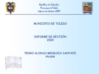 Rep�blica de Colombia Municipio de Toledo Informe de Gesti�n 2009