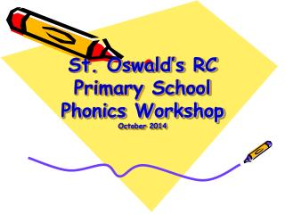 St. Oswald's RC Primary School  Phonics Workshop October 2014
