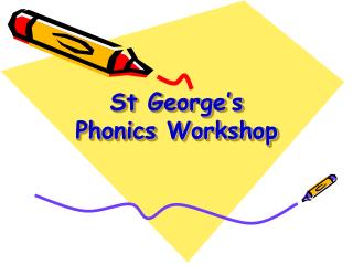 St George's   Phonics Workshop