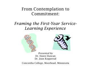 From Contemplation to Commitment:    Framing the First-Year Service-Learning Experience               Presented by Dr. D
