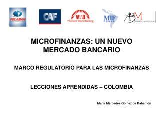 MICROFINANZAS: UN NUEVO MERCADO BANCARIO MARCO REGULATORIO PARA LAS MICROFINANZAS