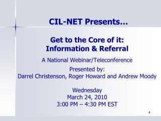 Get to the Core of it:  Information & Referral A National Webinar/Teleconference Presented by:
