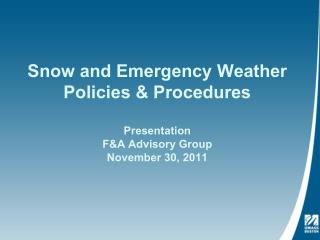 Snow and Emergency Weather Policies & Procedures Presentation F&A Advisory Group November 30, 2011