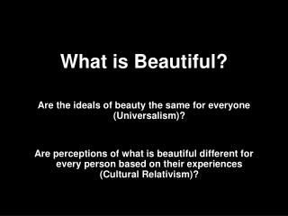 What is Beautiful    Are the ideals of beauty the same for everyone Universalism   Are perceptions of what is beautiful