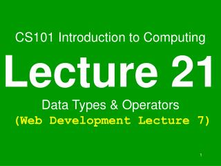 CS101 Introduction to Computing Lecture 21 Data Types  Operators  Web Development Lecture 7