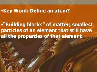 Key Word: Define an atom?