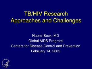 Naomi Bock, MD Global AIDS Program Centers for Disease Control and Prevention February 14, 2005
