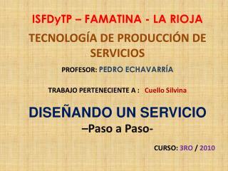 ISFDyTP – FAMATINA - LA RIOJA TECNOLOGÍA DE PRODUCCIÓN DE SERVICIOS PROFESOR: PEDRO ECHAVARRÍA