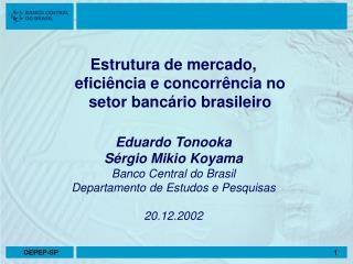 Estrutura de mercado, eficiência e concorrência no setor bancário brasileiro Eduardo Tonooka
