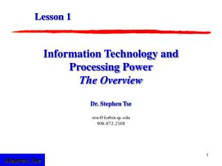 Information Technology and Processing Power The Overview Dr. Stephen Tse stse@forbin.qc