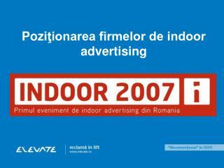 Pozi ?ionarea firmelor de indoor advertising