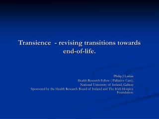Transience  - revising transitions towards end-of-life.