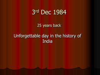 3 rd  Dec 1984 25 years back