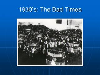 1930�s: The Bad Times