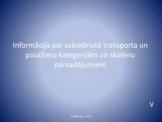 Informācija par sabiedriskā transporta un pasažieru kategorijām un skolēnu pārvadājumiem