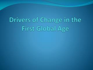 Drivers of Change in the First Global Age